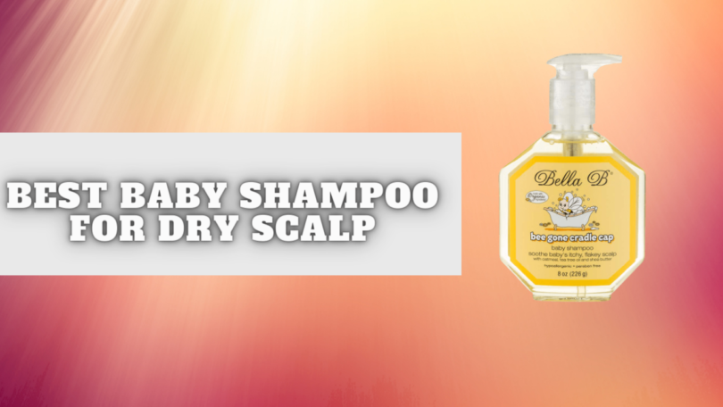 Best Baby Shampoo For Dry Scalp-Infoparenting